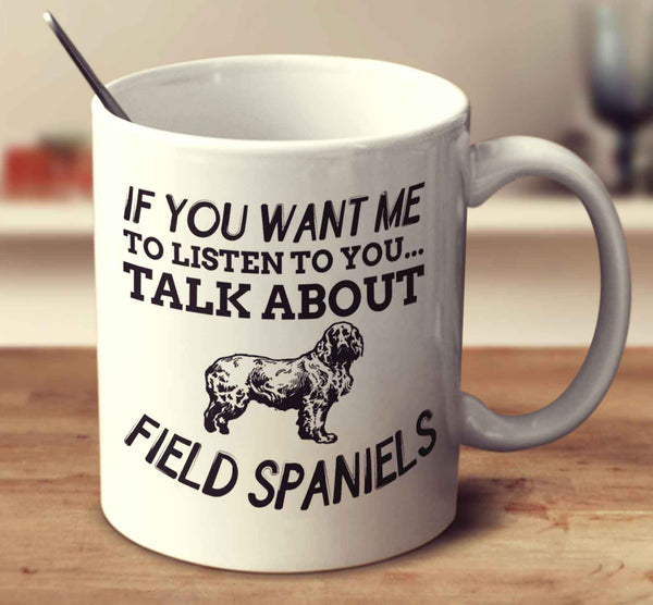 If You Want Me To Listen To You Talk About Field Spaniels