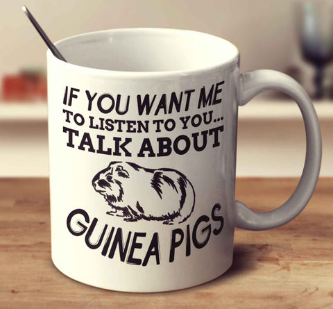 If You Want Me To Listen To You Talk About Guinea Pigs