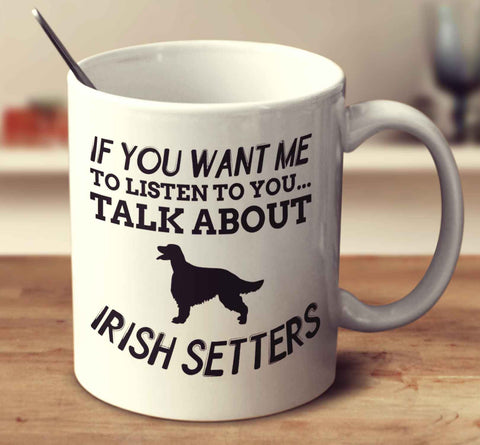 If You Want Me To Listen To You Talk About Irish Setters
