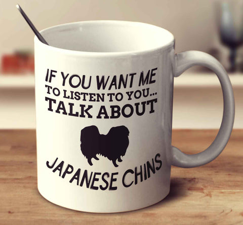 If You Want Me To Listen To You Talk About Japanese Chins