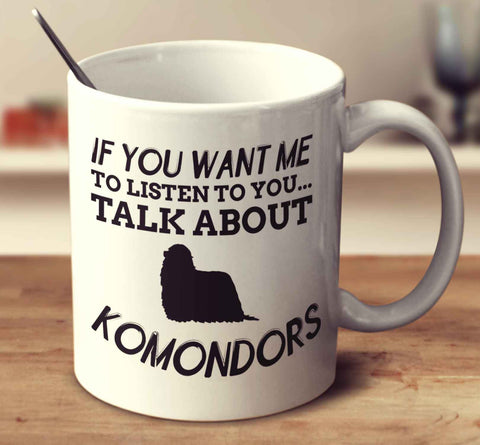 If You Want Me To Listen To You Talk About Komondors