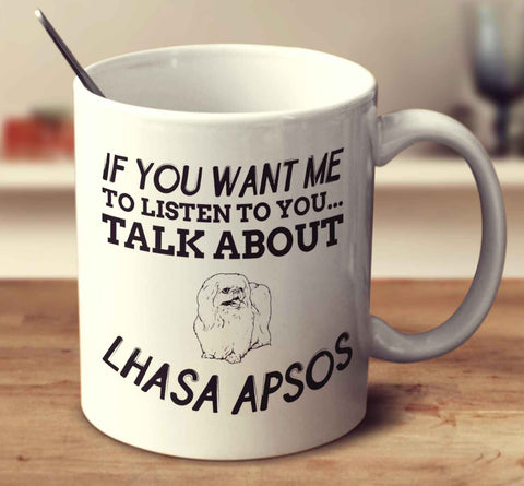 If You Want Me To Listen To You Talk About Lhasa Apsos
