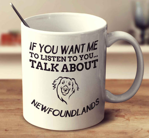If You Want Me To Listen To You Talk About Newfoundlands