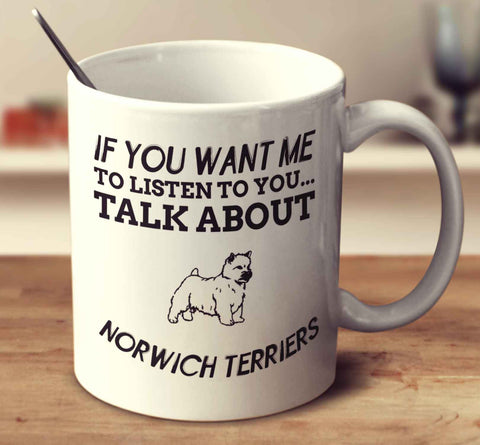 If You Want Me To Listen To You Talk About Norwich Terriers