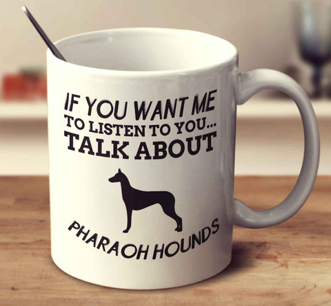 If You Want Me To Listen To You Talk About Pharaoh Hounds