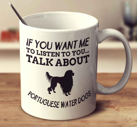 If You Want Me To Listen To You Talk About Portuguese Water Dogs