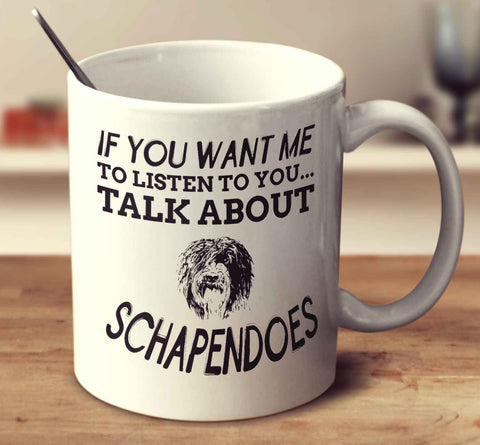 If You Want Me To Listen To You Talk About Schapendoes