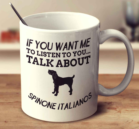 If You Want Me To Listen To You Talk About Spinone Italianos