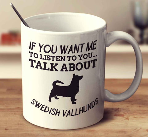 If You Want Me To Listen To You Talk About Swedish Vallhunds