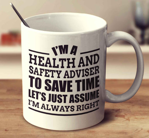I'm A Health And Safety Adviser To Save Time Let's Just Assume I'm Always Right