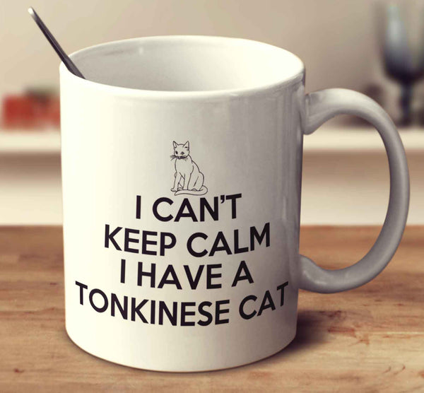 I Can't Keep Calm I Have A Tonkinese Cat