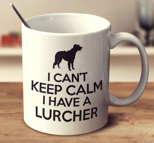 I Can't Keep Calm I Have A Lurcher