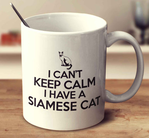 I Can't Keep Calm I Have A Siamese Cat