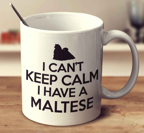 I Can't Keep Calm I Have A Maltese