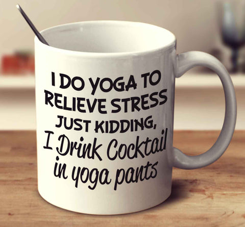 I Drink Cocktail In Yoga Pants
