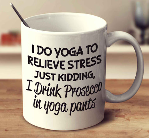 I Drink Prosecco In Yoga Pants