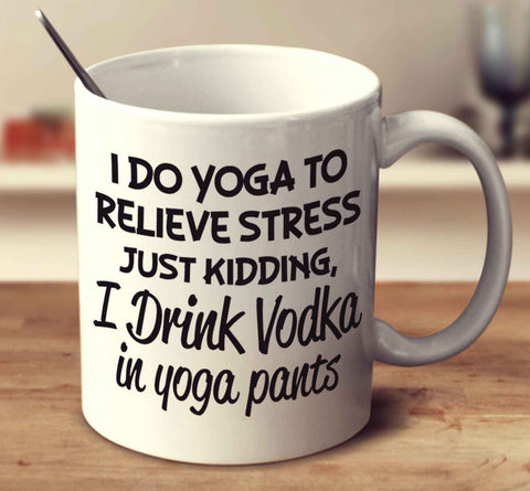 I Drink Vodka In Yoga Pants