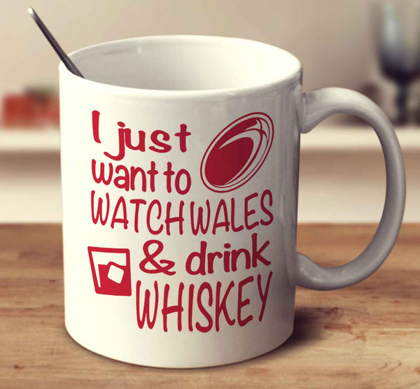 I Just Want To Watch Wales And Drink Whiskey