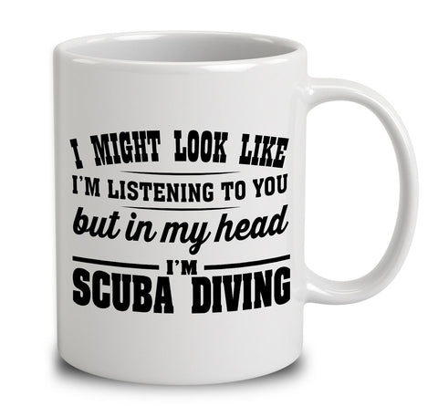 I Might Look Like I'm Listening To You, But In My Head I'm Scuba Diving