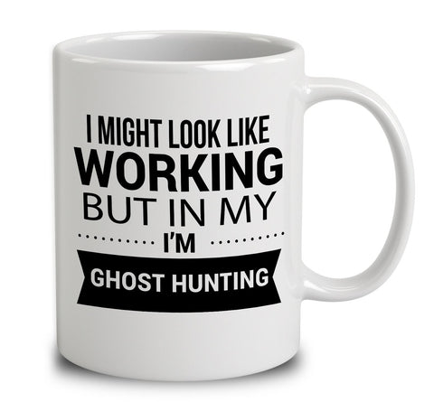 I Might Look Like I'm Working But In My Head I'm Ghost Hunting