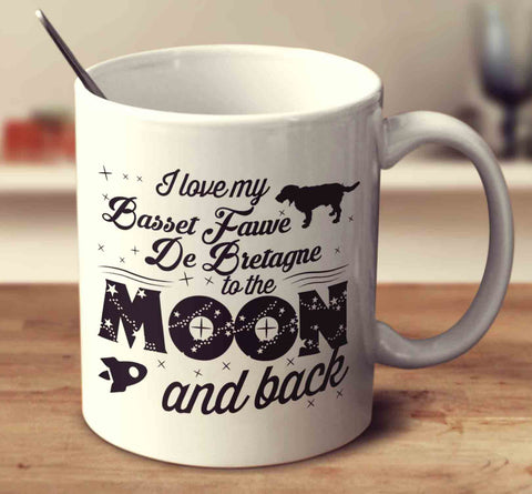 I Love My Basset Fauve De Bretagne To The Moon And Back
