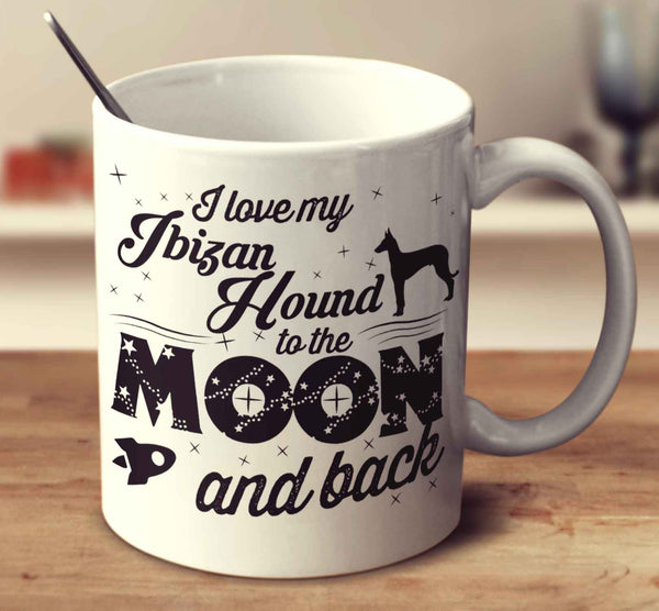 I Love My Ibizan Hound To The Moon And Back