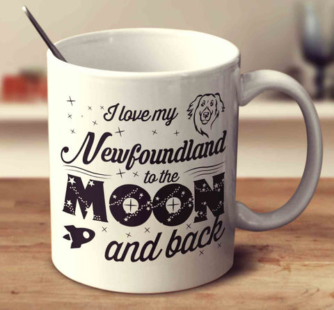 I Love My Newfoundland To The Moon And Back