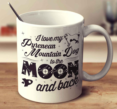 I Love My Pyrenean Mountain Dog To The Moon And Back