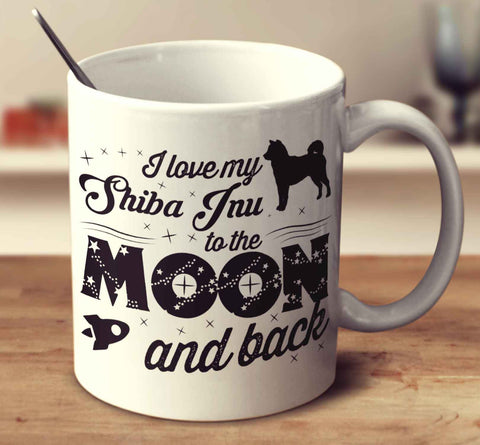 I Love My Shiba Inu To The Moon And Back