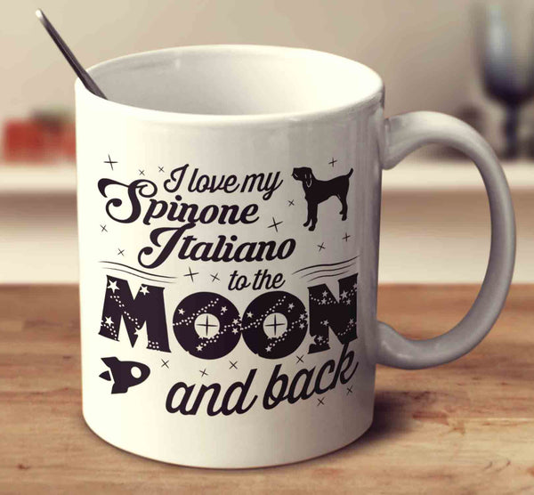 I Love My Spinone Italiano To The Moon And Back