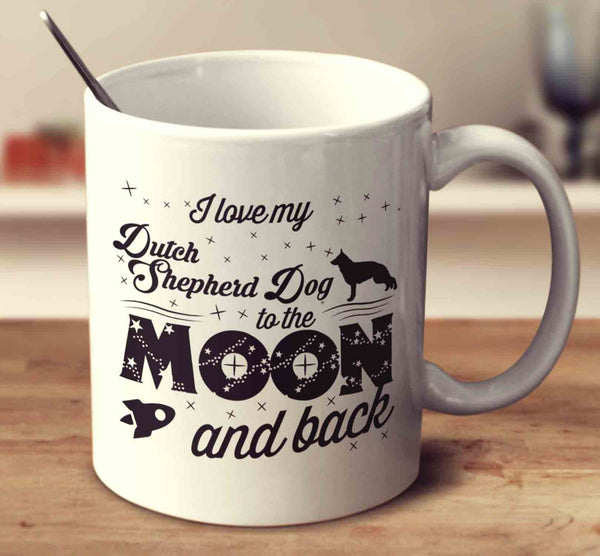 I Love My Dutch Shepherd Dog To The Moon And Back