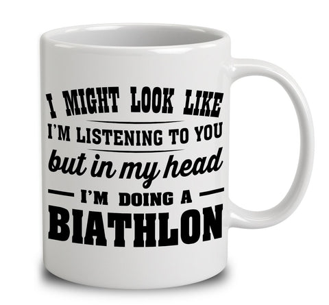 I Might Look Like I'm Listening To You, But In My Head I'm Doing A Biathlon