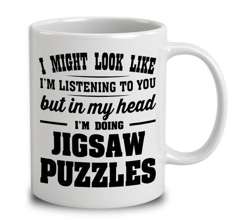 I Might Look Like I'm Listening To You, But In My Head I'm Doing Jigsaw Puzzles