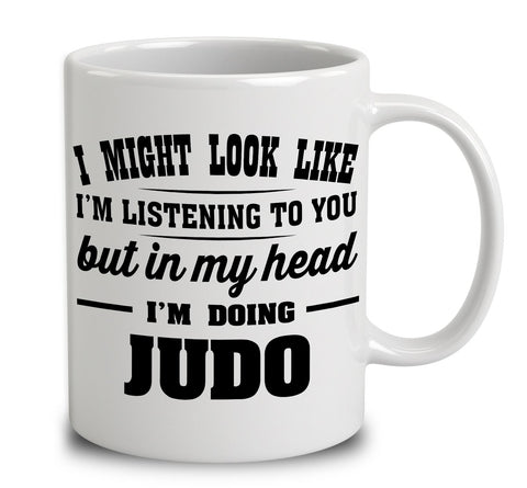 I Might Look Like I'm Listening To You, But In My Head I'm Doing Judo