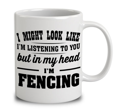 I Might Look Like I'm Listening To You, But In My Head I'm Fencing