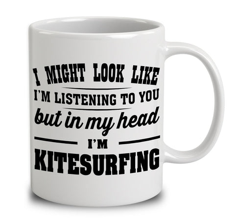 I Might Look Like I'm Listening To You, But In My Head I'm Kitesurfing