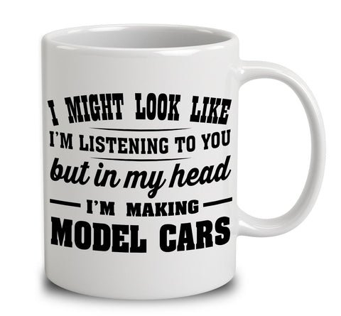 I Might Look Like I'm Listening To You, But In My Head I'm Making Model Cars