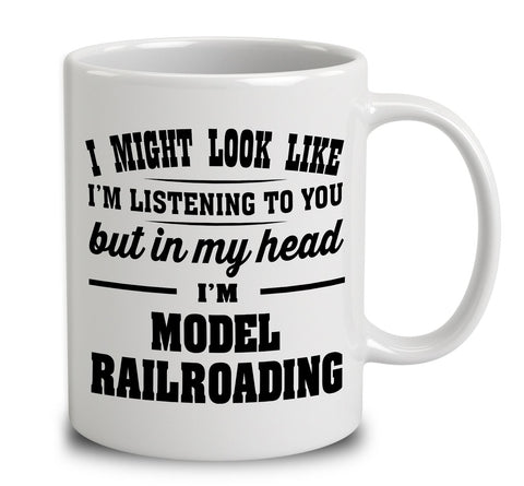 I Might Look Like I'm Listening To You, But In My Head I'm Model Railroading