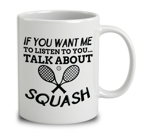 If You Want Me To Listen To You, Talk About Squash