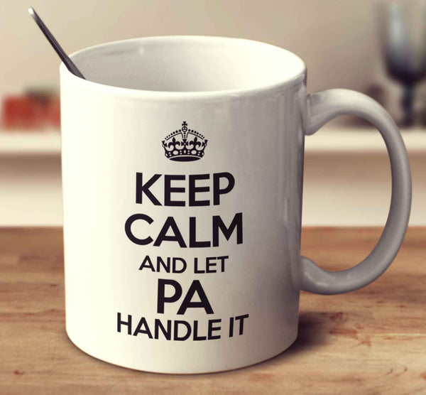 Keep Calm And Let Pa Handle It