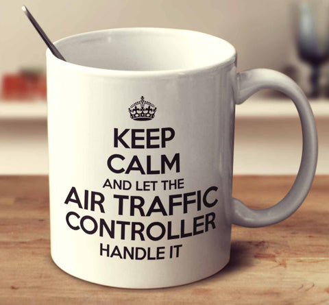 Keep Calm And Let The Air Traffic Controller Handle It