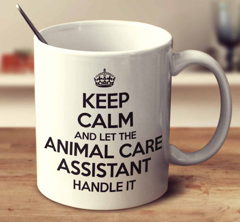 Keep Calm And Let The Animal Care Assistant Handle It