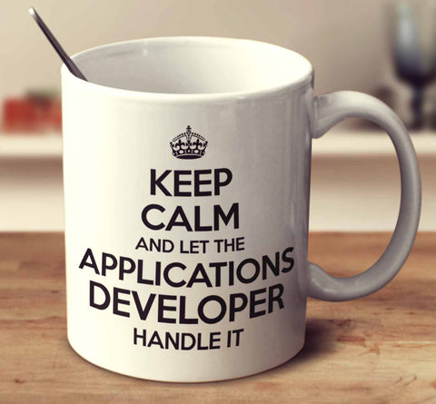 Keep Calm And Let The Applications Developer Handle It