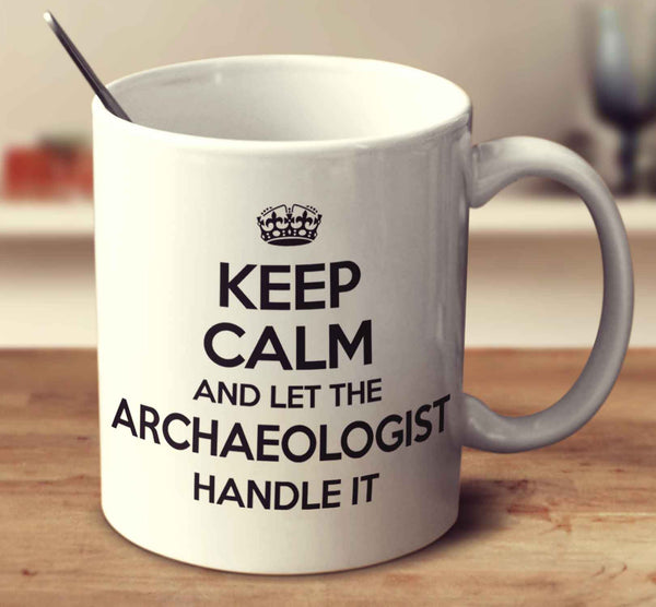 Keep Calm And Let The Archaeologist Handle It