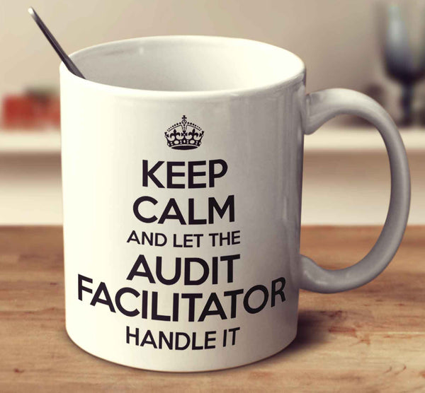 Keep Calm And Let The Audit Facilitator Handle It