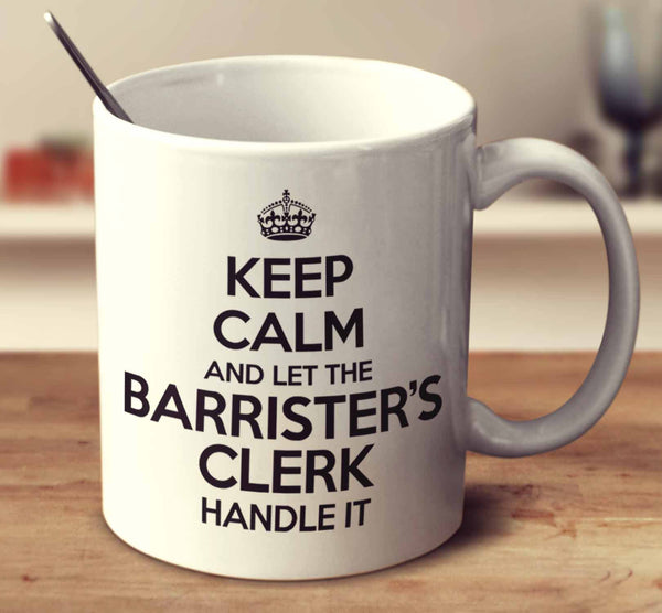 Keep Calm And Let The Barrister's Clerk Handle It