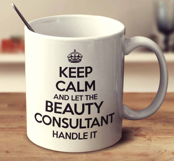 Keep Calm And Let The Beauty Consultant Handle It