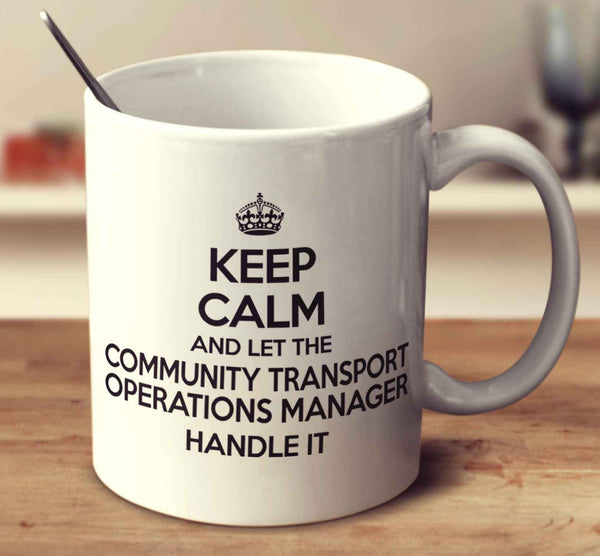 Keep Calm And Let The Community Transport Operations Manager Handle It