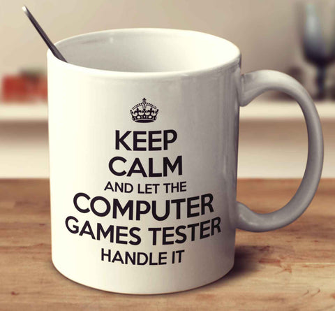 Keep Calm And Let The Computer Games Tester Handle It