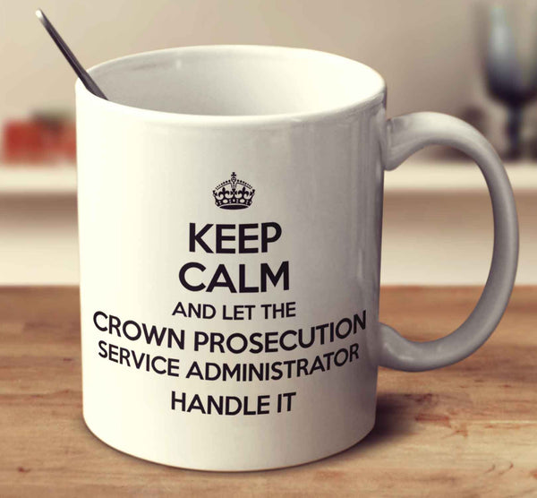 Keep Calm And Let The Crown Prosecution Service Administrator Handle It